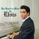 His Hand In Mine By Elvis +  Elvis' Christmas Album