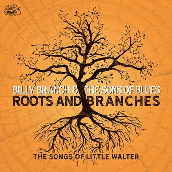 Billy Branch - Roots And Branches - The Songs Of Little Walter