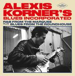 Blues Incorporated + Blues From The Roundhouse