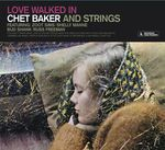 Love Walked In (Chet Baker And Strings) + 11 Bonus Tracks